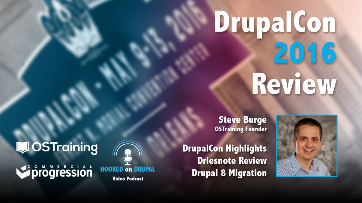 Hooked on Drupal Episode 14 - DrupalCon 2016 Review with Steve Burge of OSTraining Podcast