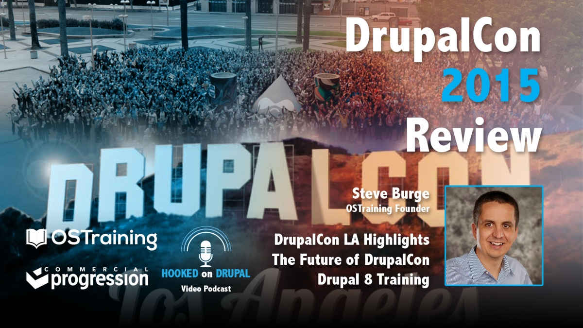 Hooked on Drupal Episode 9 - DrupalCon 2015 Review with Steve Burge of OSTraining Podcast